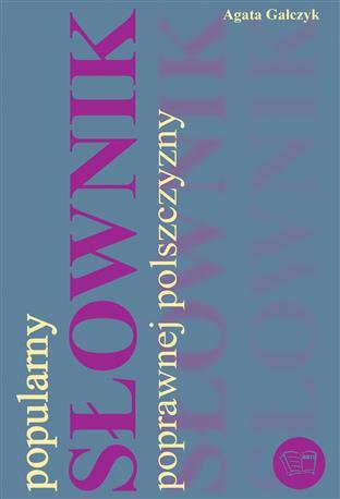 POPULARNY SŁOWNIK POPRAWNEJ POLSZCZYZNY /304 str/ oprawa miękka-453