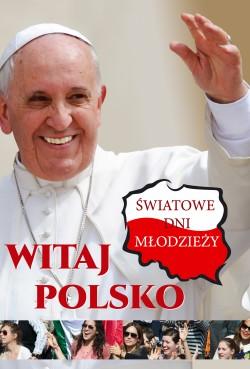 Witaj Polsko! Światowe Dni Młodzieży